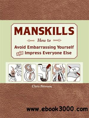 Manskills: How to Avoid Embarrassing Yourself and Impress Everyone Else free download