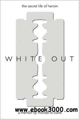 White Out: The Secret Life of Heroin free download