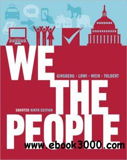 We the People: An Introduction to American Politics [Shorter Ninth Edition (without policy chapters)] free download
