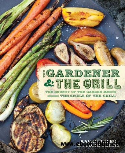 The Gardener & the Grill: The Bounty of the Garden Meets the Sizzle of the Grill free download