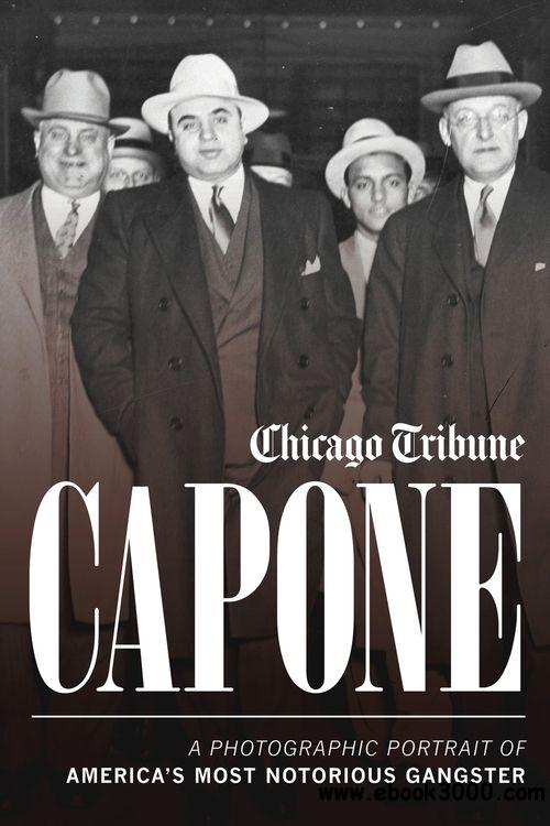 Capone: A Photographic Portrait of America's Most Notorious Gangster free download