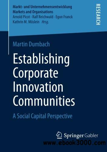 Establishing Corporate Innovation Communities: A Social Capital Perspective free download