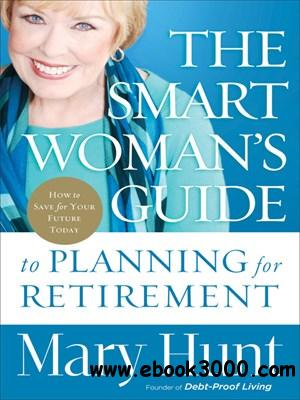 The Smart Woman's Guide to Planning for Retirement: How to Save for Your Future Today free download