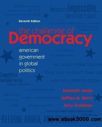 The Challenge of Democracy: American Government in Global Politics, 11 edition free download