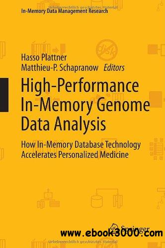 High-Performance In-Memory Genome Data Analysis: How In-Memory Database Technology Accelerates Personalized Medicine free download