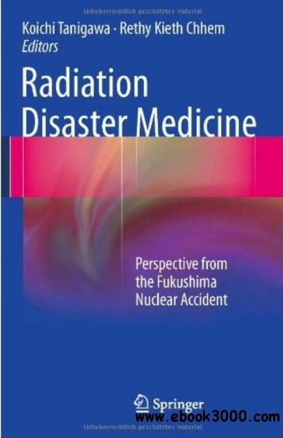 Radiation Disaster Medicine: Perspective from the Fukushima Nuclear Accident free download