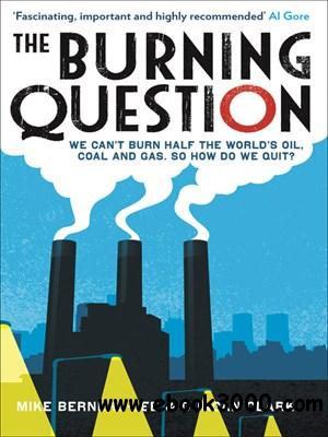 The Burning Question: We Can't Burn Half the World's Oil, Coal and Gas. So How Do We Quit? free download