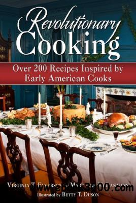 Revolutionary Cooking: Over 200 Recipes Inspired by Colonial Meals free download