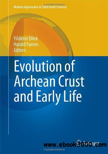 Evolution of Archean Crust and Early Life (Modern Approaches in Solid Earth Sciences) free download