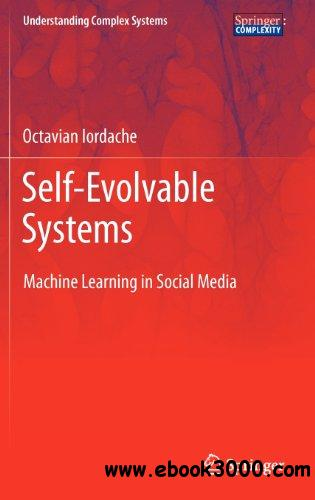 Self-Evolvable Systems: Machine Learning in Social Media free download