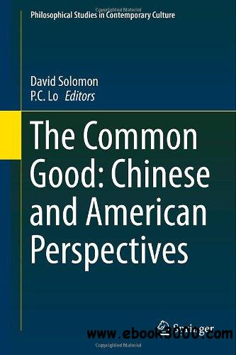 The Common Good: Chinese and American Perspectives (Philosophical Studies in Contemporary Culture) free download