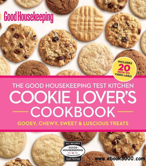 The Good Housekeeping Test Kitchen Cookie Lover's Cookbook: Gooey, Chewy, Sweet & Luscious Treats free download