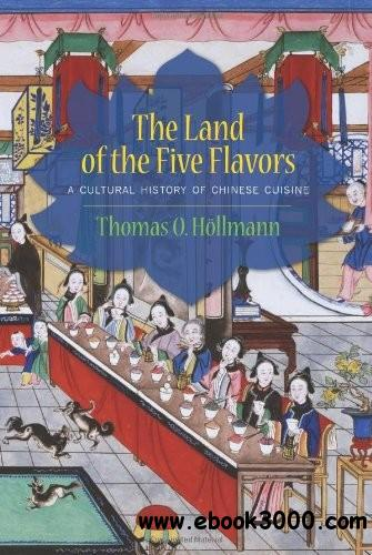 The Land of the Five Flavors: A Cultural History of Chinese Cuisine free download