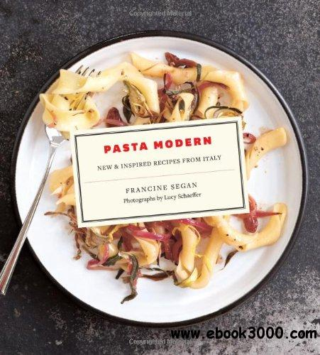 Pasta Modern: New & Inspired Recipes from Italy free download