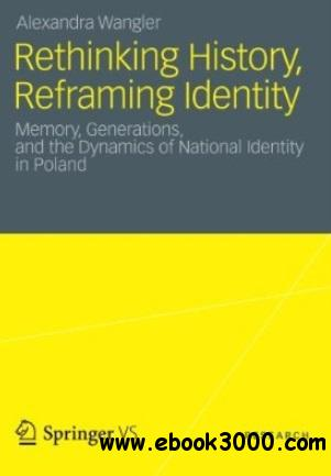 Rethinking History, Reframing Identity: Memory, Generations, and the Dynamics of National Identity in Poland free download