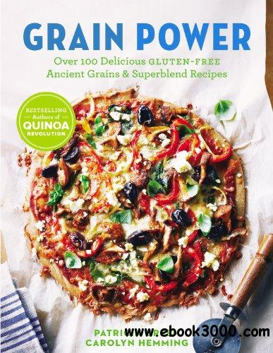 Grain Power: Over 100 Delicious Gluten-Free Ancient Grains & Superblend Recipes free download