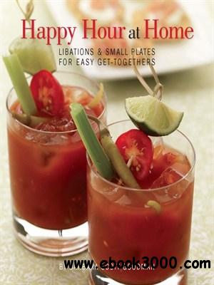 Happy Hour at Home: Libations and Small Plates for Easy Get-Togethers free download