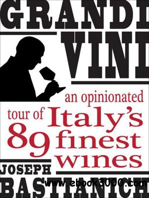 Grandi Vini: An Opinionated Tour of Italy's 89 Finest Wines free download