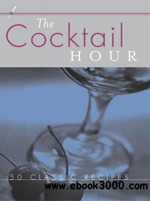 The Cocktail Hour: 50 Classic Recipes free download