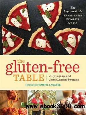 The Gluten-Free Table: The Lagasse Girls Share Their Favorite Meals free download