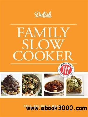 Delish Family Slow Cooker: Easy, Delicious Meals free download