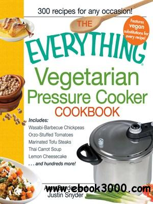 The Everything Vegetarian Pressure Cooker Cookbook free download