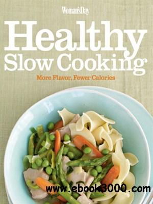 Woman's Day Healthy Slow Cooking: More Flavor, Fewer Calories free download