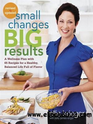 Small Changes, Big Results: A Wellness Plan with 65 Recipes for a Healthy, Balanced Life Full of Flavor free download