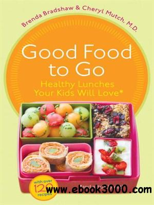 Good Food to Go: Healthy Lunches Your Kids Will Love free download