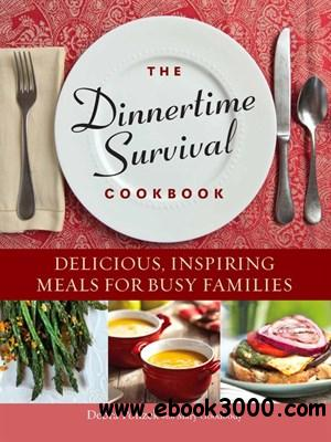 The Dinnertime Survival Cookbook: Delicious, Inspiring Meals for Busy Families free download