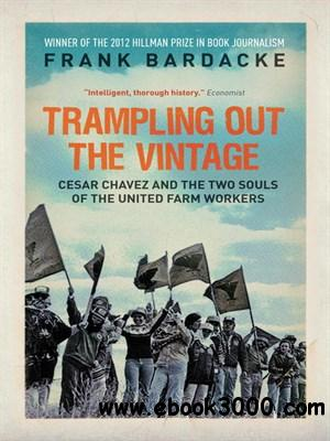 Trampling Out the Vintage: Cesar Chavez and the Two Souls of the United Farm Workers free download