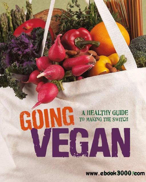Going Vegan: A Healthy Guide to Making the Switch free download