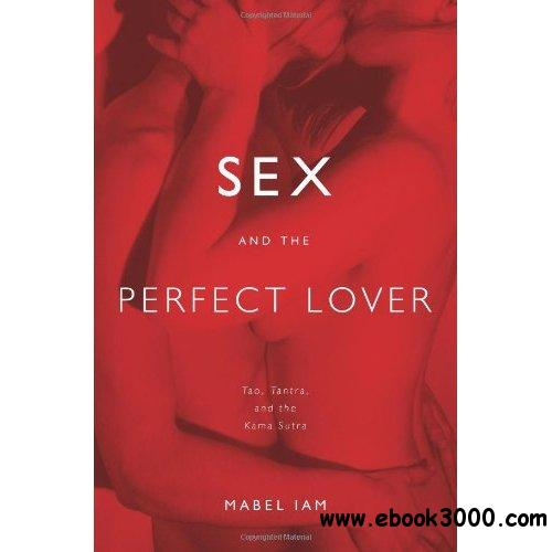 Sex and the Perfect Lover: Tao, Tantra, and the Kama Sutra free download