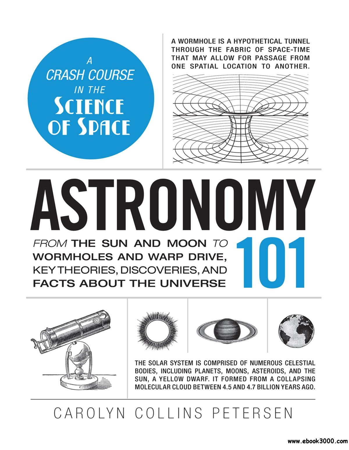 Astronomy 101: From the Sun and Moon to Wormholes and Warp Drive, Key Theories, Discoveries, and Facts about the Universe free download
