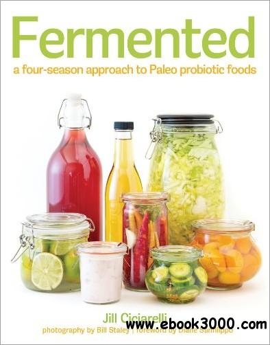 Fermented: A Four Season Approach to Paleo Probiotic Foods free download