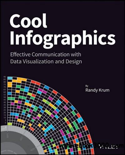 Cool Infographics: Effective Communication with Data Visualization and Design free download