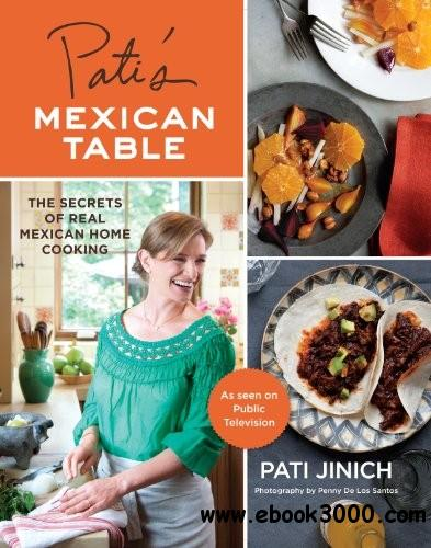 Pati's Mexican Table: The Secrets of Real Mexican Home Cooking free download