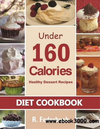 Diet Cookbook: Healthy Dessert Recipes under 160 Calories free download
