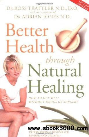 Better Health Through Natural Healing: How to Get Well without Drugs and Surgery free download