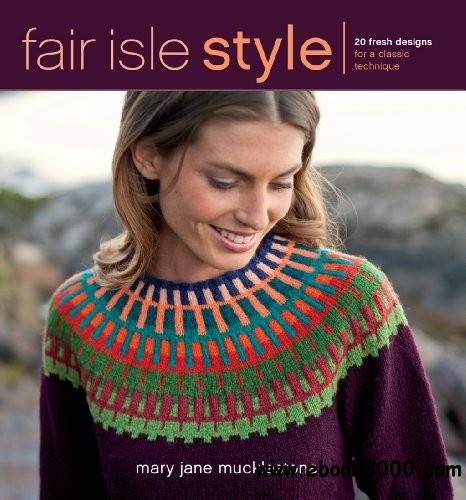 Fair Isle Style: 20 Fresh Designs for a Classic Technique free download