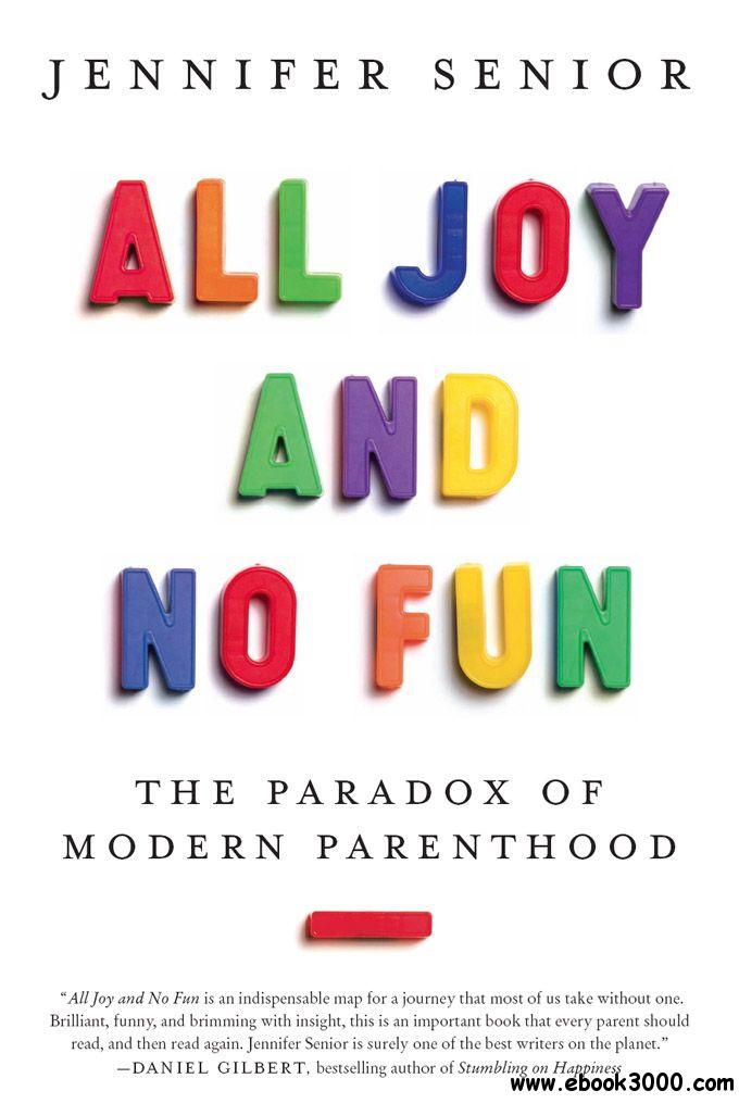 All Joy and No Fun: The Paradox of Modern Parenthood free download