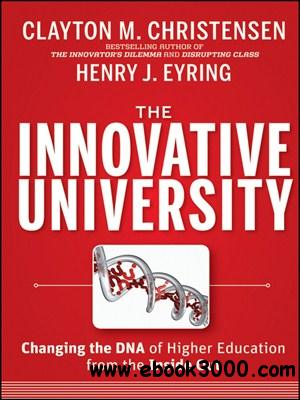 The Innovative University: Changing the DNA of Higher Education from the Inside Out free download