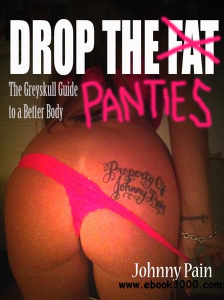 Drop the Panties: The Greyskull Guide to a Better Body free download