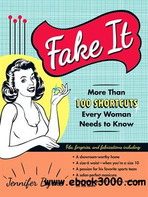 Fake It: More Than 100 Shortcuts Every Woman Needs to Know free download