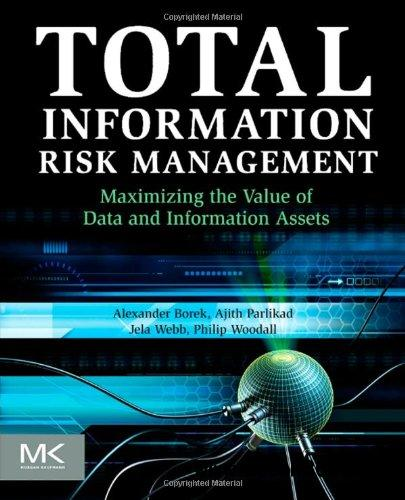 Total Information Risk Management: Maximizing the Value of Data and Information Assets free download