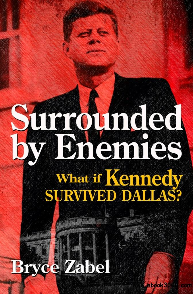 Surrounded by Enemies: What If Kennedy Survived Dallas? free download