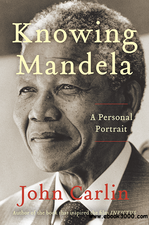 Knowing Mandela: A Personal Portrait free download