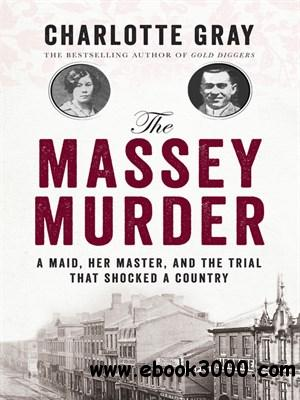 The Massey Murder: A Maid, Her Master and the Trial that Shocked a Country free download