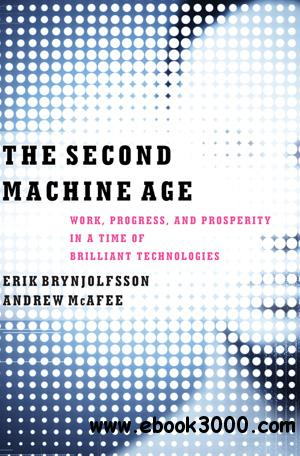 The Second Machine Age: Work, Progress, and Prosperity in a Time of Brilliant Technologies free download