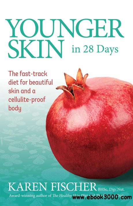 Younger Skin in 28 Days: The Fast-Track Diet for Beautiful Skin and a Cellulite-Proof Body free download